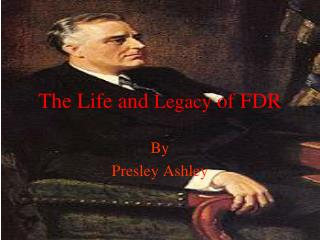 The Life and  Legacy  of FDR