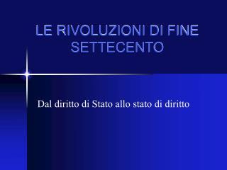 LE RIVOLUZIONI DI FINE SETTECENTO