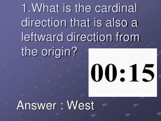 1.What is the cardinal direction that is also a leftward direction from the origin?