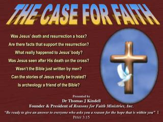Presented by Dr Thomas J Kindell Founder & President of  Reasons for Faith Ministries, Inc.
