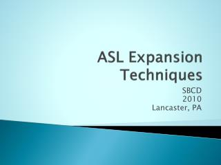 ASL Expansion Techniques