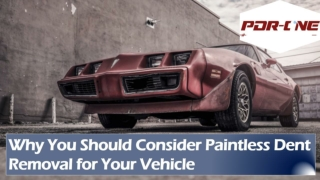 Why You Should Consider Paintless Dent Removal for Your Vehicle