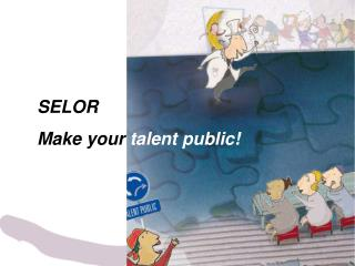SELOR Make your  talent public!