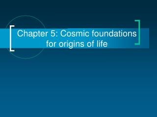 Chapter 5: Cosmic foundations              for origins of life