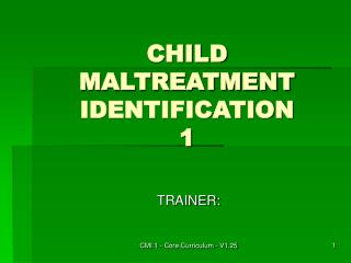 CHILD MALTREATMENT IDENTIFICATION 1