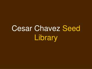 Cesar Chavez  Seed Library