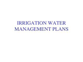 IRRIGATION WATER MANAGEMENT PLANS
