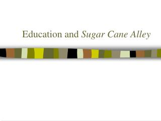 Education and  Sugar Cane Alley