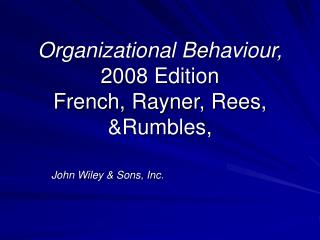 Organizational Behaviour,  2008 Edition  French, Rayner, Rees,  &Rumbles,