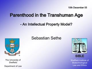 Parenthood in the Transhuman Age   - An Intellectual Property Model? Sebastian Sethe