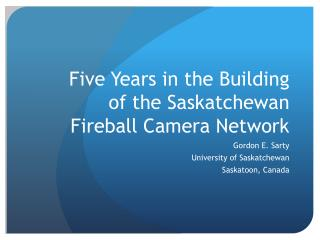 Five Years in the Building of the Saskatchewan Fireball Camera Network