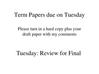 Term Papers due on Tuesday