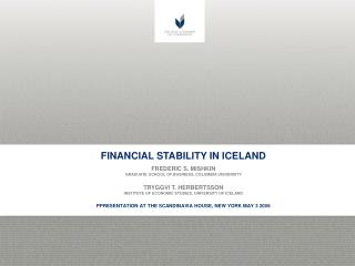 FINANCIAL STABILITY IN ICELAND FREDERIC S. MISHKIN GRADUATE SCHOOL OF BUSINESS, COLUMBIA UNIVERSITY TRYGGVI T. HERBERTSS