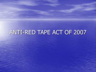 ANTI-RED TAPE ACT OF 2007