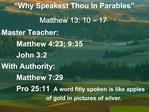Why Speakest Thou In Parables  Matthew 13: 10   17 Master Teacher:  Matthew 4:23; 9:35  John 3:2 With Authority:  Matth