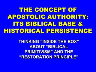 THE CONCEPT OF APOSTOLIC AUTHORITY: ITS BIBLICAL BASE & HISTORICAL PERSISTENCE