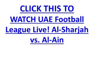 WATCH UAE Football League Live! Al-Sharjah vs. Al-Ain