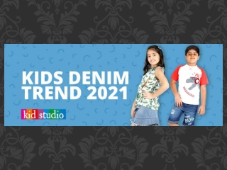 Kids Fashion Trends to Look for in 2021 | Kids Denim Trends for 2021