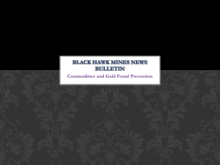 black hawk mines news bulletin - Commodities and Gold Fraud