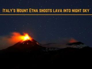 Italy's Mount Etna shoots lava into night sky