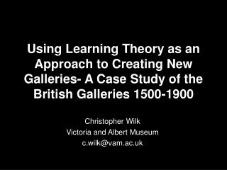 Using Learning Theory as an Approach to Creating New Galleries- A Case Study of the British Galleries 1500-1900