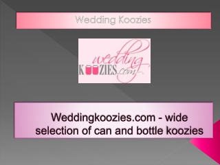 Weddingkoozies.com - wide selection of can and bottle koozie
