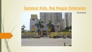 Sanskar Kids, Raj Nagar Extension