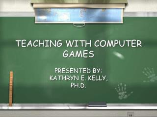 TEACHING WITH COMPUTER GAMES