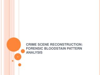 CRIME SCENE RECONSTRUCTION: FORENSIC BLOODSTAIN PATTERN ANALYSIS