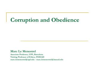 Corruption and Obedience       Marc Le Menestrel Associate Professor, UPF, Barcelona Visiting Professor of Ethics, INSEA