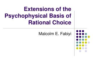 Extensions of the Psychophysical Basis of Rational Choice