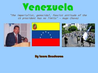 "Venezuela ""The imperialist, genocidal, fascist attitude of the US president has no limits"" ~ Hugo Chavez"