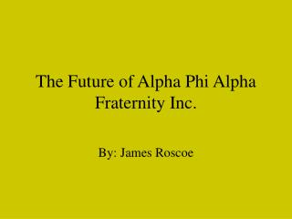 The Future of Alpha Phi Alpha Fraternity Inc.
