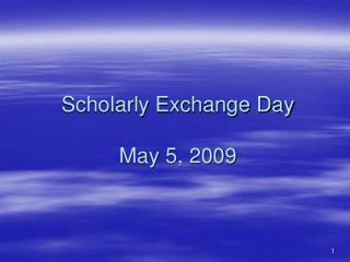 Scholarly Exchange Day May 5, 2009