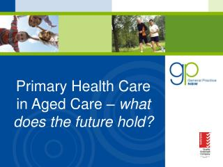 Primary Health Care in Aged Care –  what does the future hold?