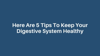 Here Are 5 Tips To Keep Your Digestive System Healthy