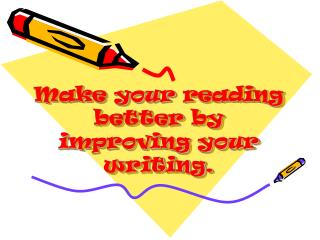 Make your reading better by improving your writing.