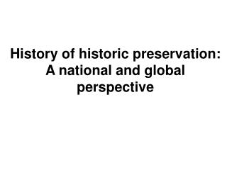 History of historic preservation:  A national and global perspective