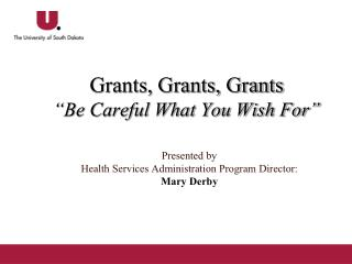 "Grants, Grants, Grants ""Be Careful What You Wish For"""