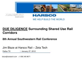 DUE DILIGENCE  Surrounding Shared Use Rail Corridors 8th Annual Southwestern Rail Conference Jim Blaze at Harsco Rail –