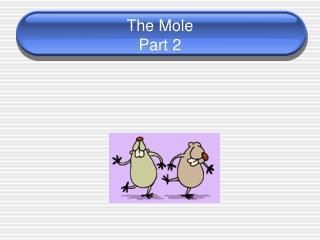 The Mole Part 2
