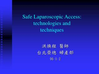 Safe Laparoscopic Access:  technologies and techniques