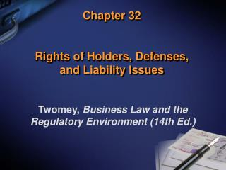 Chapter 32 Rights of Holders, Defenses,  and Liability Issues