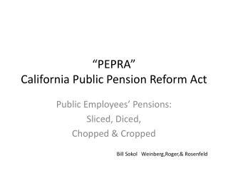 """""""PEPRA"""" California Public Pension Reform Act"""