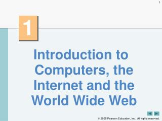 Introduction to Computers, the Internet and the World Wide Web
