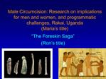 Male Circumcision: Research on implications for men and women, and programmatic challenges, Rakai, Uganda Maria s title