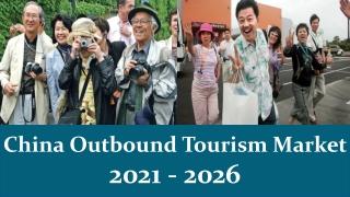 China Outbound Tourism Market 2021 – 2026