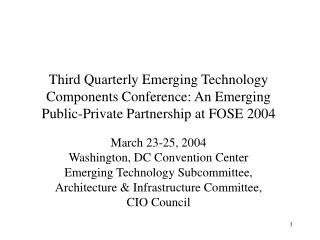 Third Quarterly Emerging Technology Components Conference: An Emerging Public-Private Partnership at FOSE 2004