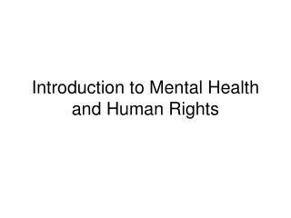 Introduction to Mental Health and Human Rights