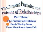 Part Three:  The Pursuit of Holiness Family Worship Center Pastor Mark Schwarzbauer PhD